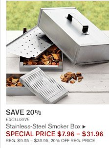 SAVE 20% -- EXCLUSIVE -- Stainless-Steel Smoker Box, SPECIAL PRICE $7.96 - $31.96 -- REG. $9.95 - $39.95, 20% OFF REG. PRICE