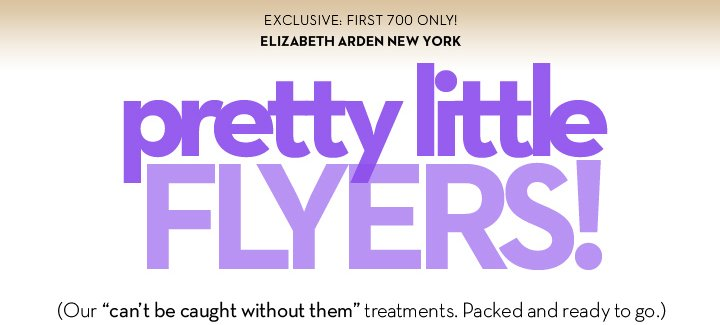 "EXCLUSIVE: FIRST 700 ONLY! ELIZABETH ARDEN NEW YORK. pretty little FLYERS! (Our ""can't be caught without them"" treatments. Packed and ready to go.)"