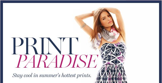 Print Paradise                    Stay cool in summer's hottest prints