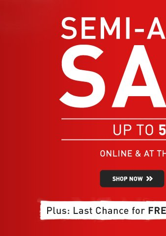 SEMI-ANNUAL SALE - UP TO 50% OFF - SHOP NOW*
