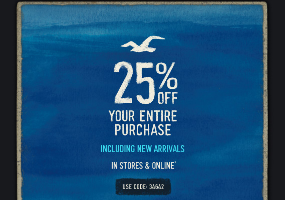 25% OFF YOUR ENTIRE PURCHASE INCLUDING NEW ARRIVALS IN STORES &  ONLINE* USE CODE: 34642