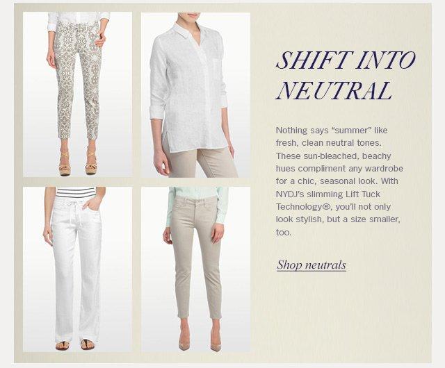 Shift into neutral - Shop Neutrals Now