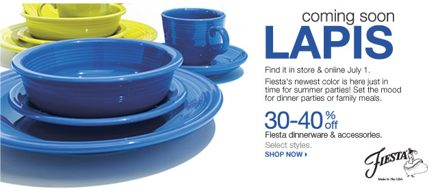 COMING SOON LAPIS Find it in store & online July 1.  Fiesta's newest color is here just in time for summer parties!  Set the mood for dinner parties or family meals. 30-40% off Fiesta dinnerware & accessories. Select styles. Shop now.