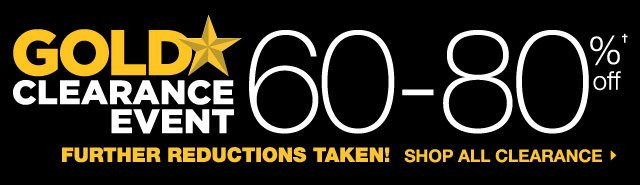 GOLD STAR CLEARANCE EVENT. FURTHER REDUCTIONS TAKEN! 60-80% OFF. SHOP ALL CLEARANCE