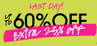 LAST DAY! UP TO 60% OFF. extra 25% off