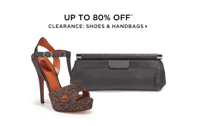 Up To 80% Off* Clearance: Shoes & Handbags
