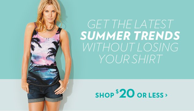 Get the latest summer trends without losing your shirt.