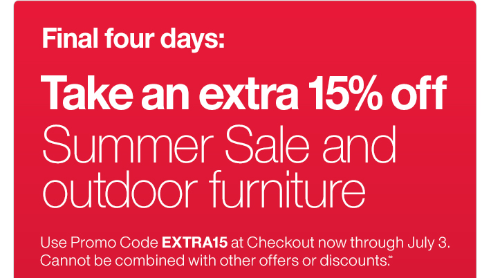 Final Four days: Take an extra 15% off  Summer Sale and outdoor furniture