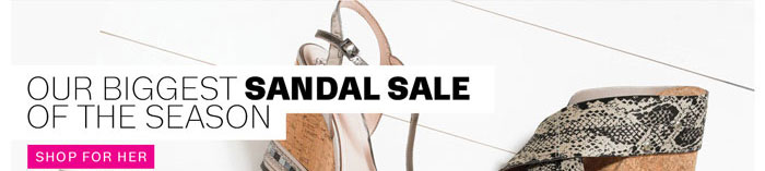Our Biggest Sandal Sale of the Season. Shop for Her.
