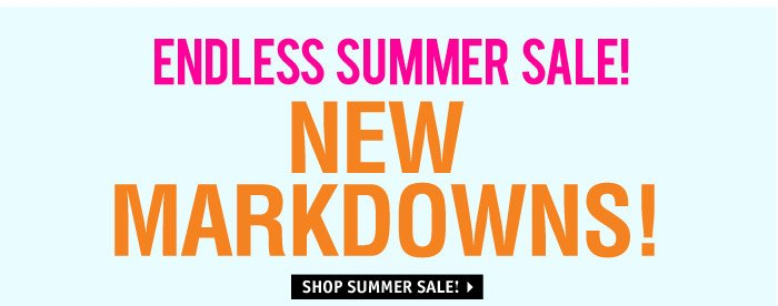 ENDLESS SUMMER SALE! NEW  MARKDOWNS!