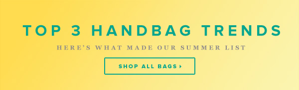Shop Summer's Top Handbag Trends Now! - - Come and See