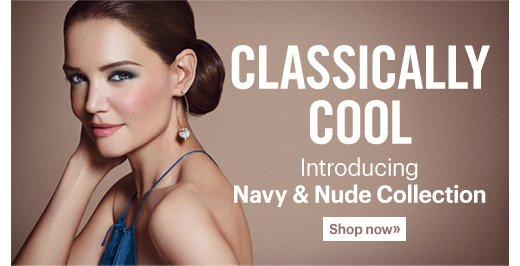 CLASSICALLY COOL Introducing Navy & Nude Collection Shop now»