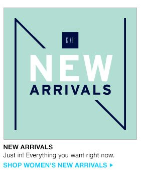 NEW ARRIVALS   Just in! Everything you want right now.   SHOP WOMEN'S NEW ARRIVALS