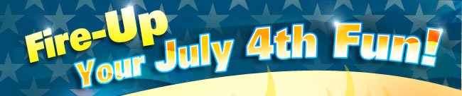 Fire-up Your July 4th Fun!