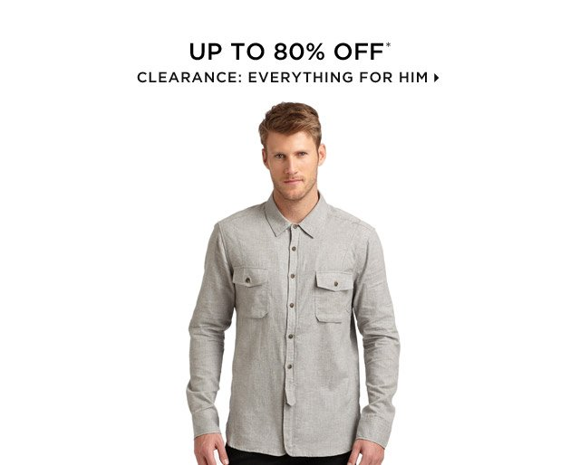 Up To 80% Off* Clearance: Everything For Him