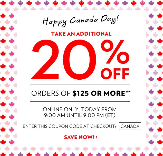 Take 20% off orders of $125 or more.* Online only, today from 9:00 AM until 9:00 PM (ET). Enter this Coupon Code at Checkout: CANADA