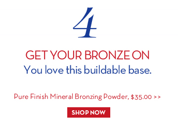4. GET YOUR BRONZE ON. You love this buildable base. Pure Finish Mineral Bronzing Powder, $35.00. SHOP NOW.
