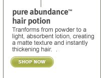 pure abundance hair potion. shop now.