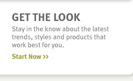 get the look. start now.