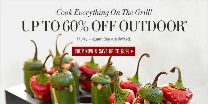 Cook Everything On The Grill! -- UP TO 60% OFF OUTDOOR* -- SHOP NOW & SAVE UP TO 60%