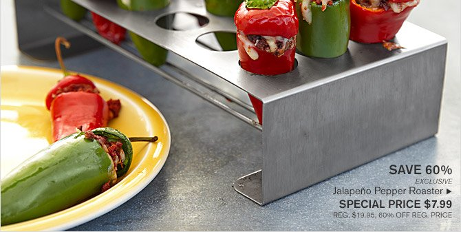 SAVE 60% -- EXCLUSIVE -- Jalapeño Pepper Roaster, SPECIAL PRICE $7.99 -- REG. $19.95, 60% OFF REG. PRICE