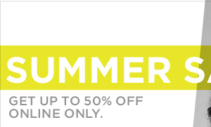 SUMMER SALE // GET UP TO 50% OFF ONLINE ONLY.