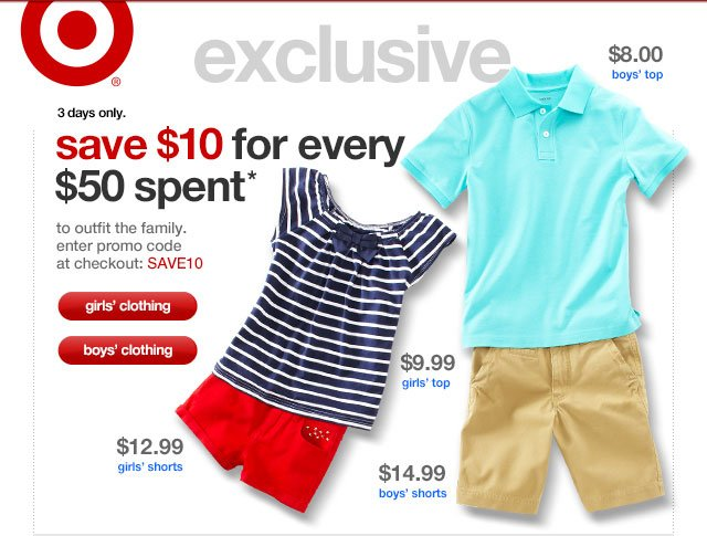 3 days only. SAVE $10 FOR EVERY $50 SPENT* To outfit the family. Enter promo code at checkout: SAVE10