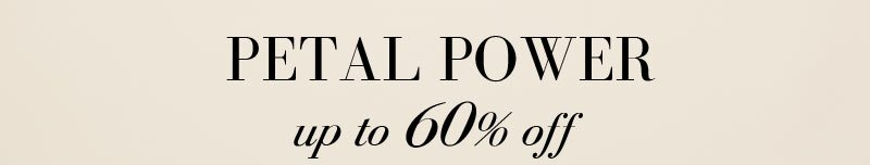 PETAL POWER up to 60% off