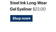 STEEL INK LONG-WEAR GEL EYELINER, $23.00 Shop Now»