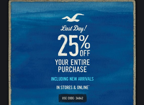 Last Day! 25% OFF YOUR  ENTIRE PURCHASE INCLUDING NEW ARRIVALS IN STORES & ONLINE* USE CODE:  34642