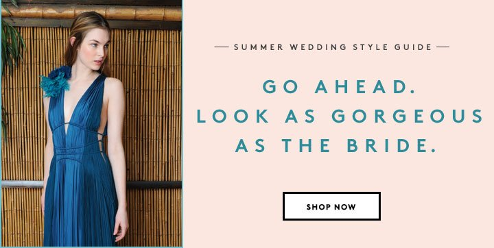 Summer weddings on the schedule? Here's what to wear, ladies.