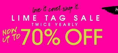 love it. covet. shop it. LIME TAG SALE. TWICE YEARLY. NOW UP TO 70% OFF.