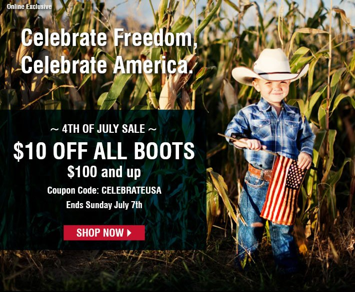 Online Exclusive - 4th Of July Sale - $10 off All Boots $100 and up - Ends Sunday July 7th