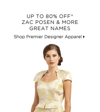 Up To 80% Off* Zac Posen & More Great Names