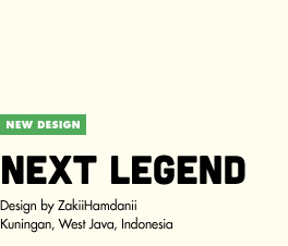 New Design - Next Legend - Design by Zakii Hamdanii / Kuningan, West Java, Indonesia