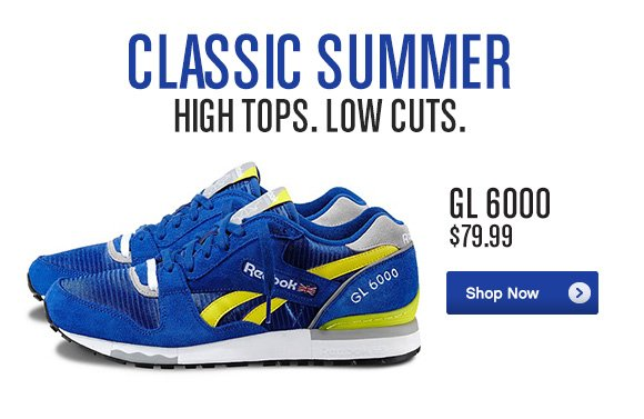 CLASSIC SUMMER HIGH TOPS. LOW CUTS. GL 6000 $79.99 SHOP NOW»