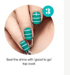Step 3: Seal the shine with 'good to go' top coat.