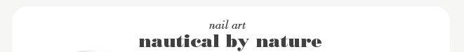 nail art: nautical by nature.
