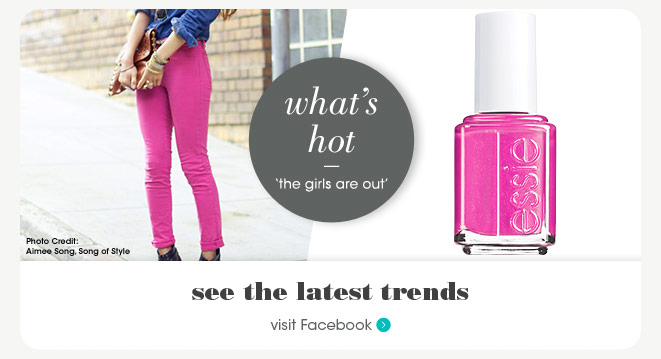 what's hot. 'the girls are out.' see the latest trends, visit us on Facebook.