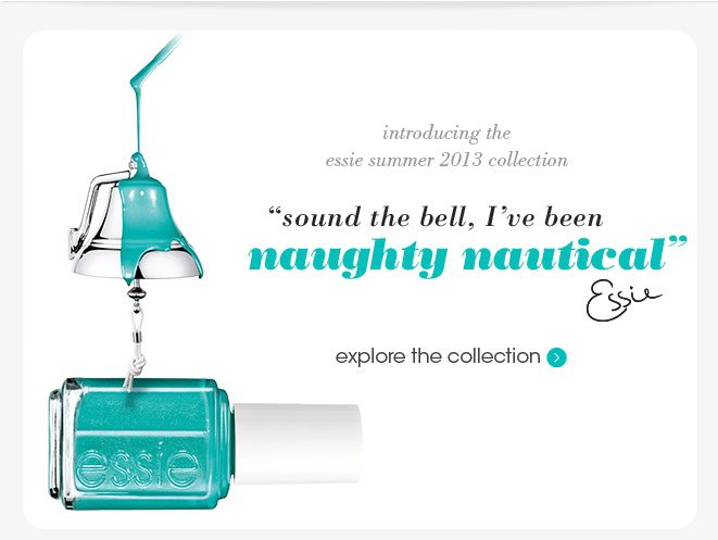 introducing the essie summer 2013 collection. 'sound the bell, i've been naughty nautical.'