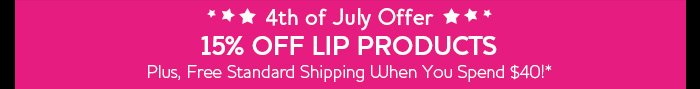 4th of July Offer: 15% off lip products plus, free standard shipping when you spend $40!