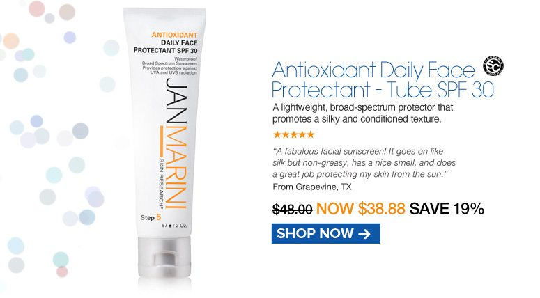 """Shopper's Choice. 5 Stars Jan Marini Antioxidant Daily Face Protectant - Tube SPF 30 A lightweight, broad-spectrum protector that promotes a silky and conditioned texture.  """"A fabulous facial sunscreen! It goes on like silk but non-greasy, has a nice smell, and does a great job protecting my skin from the sun."""" Grapevine, TX Retail $48.00 Now $38.88 Shop Now>>"""