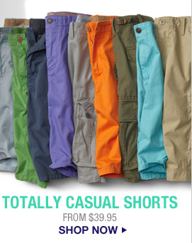 TOTALLY CASUAL SHORTS  | FROM $39.95  | SHOP NOW