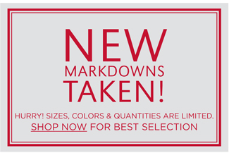 NEW MARKDOWNS TAKEN!