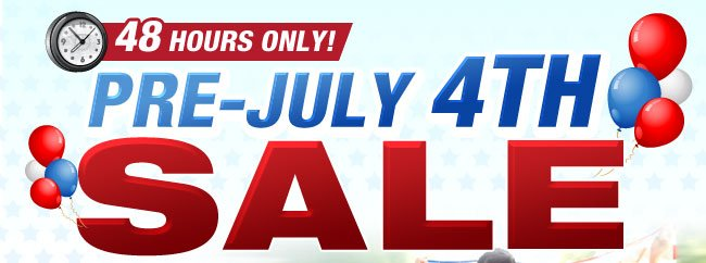 48 Hours Only! Pre-July 4th Sale