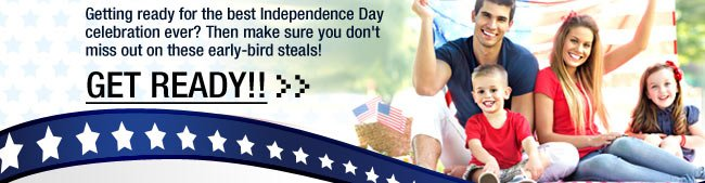 Getting ready for the best Independence Day celebration ever? Then make sure you don't miss out on these early-bird steals! GET READY!!