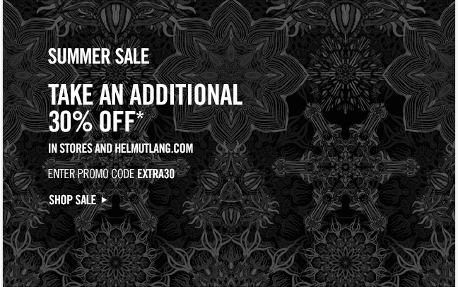 summer sale TAKE AN additional 30% OFF* in stores and helmutlang.com - ENTER PROMO CODE EXTRA30 - SHOP SALE