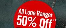 ALL LONE RANGER 50% OFF**
