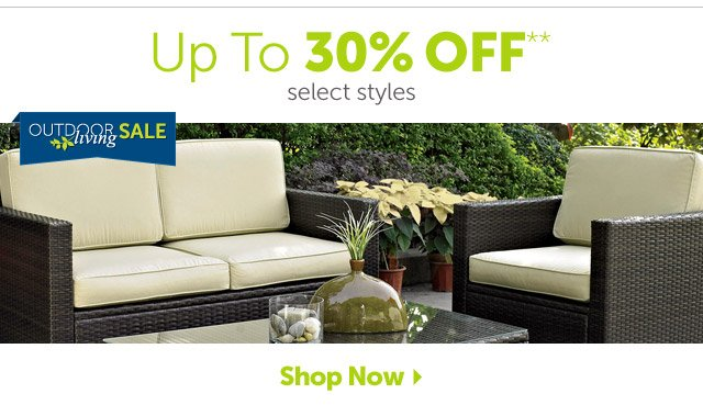 Outdoor Living Sale Up To 30% OFF** select styles - Shop Outdoor Living Sale