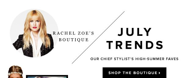 Rachel Zoe Talks July Trends Our Chief Stylist's High-Summer Faves - - Shop the Boutique